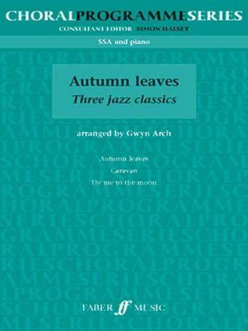 Autumn Leaves - 3 Jazz Classics: for female chorus and piano
