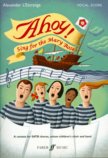Ahoy Sing for the Mary Rose: Cantata for mixed chorus, children\