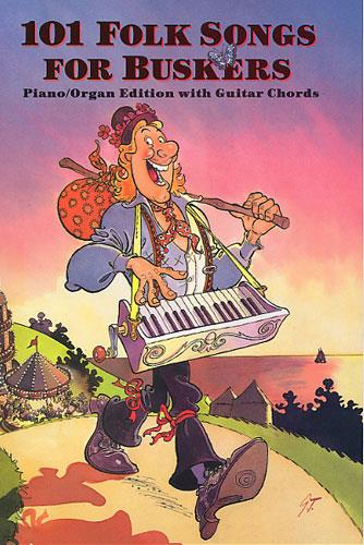 101 FOLK SONGS FOR BUSKERS: PIANO/ ORGAN EDITION WITH GUITAR CHORDS