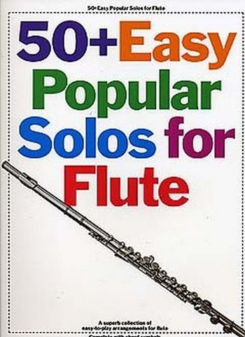 50 + easy popular Solos for flute: Songbook for flute solo