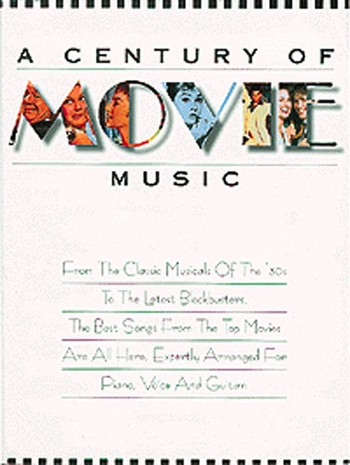 A CENTURY OF MOVIE MUSIC: SONGBOOK FOR PIANO/VOICE/GUITAR
