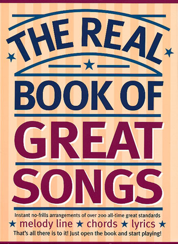 THE REAL BOOK OF GREAT SONGS: SONGBOOK FOR MELODY LINE/CHORDS AND