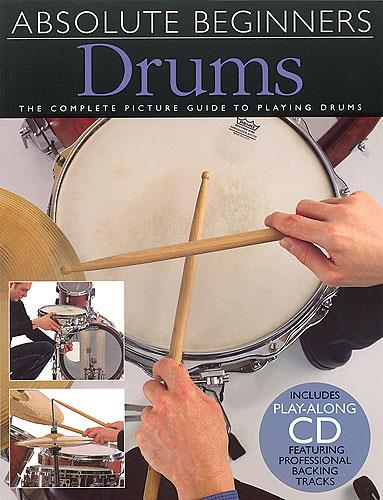 ABSOLUTE BEGINNERS (+CD): DRUMS THE COMPLETE PICTURE GUIDE TO PLAYING DRUMS