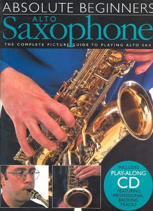 Absolute Beginners (+CD): alto saxophone the complete picture guide to playing alto sax