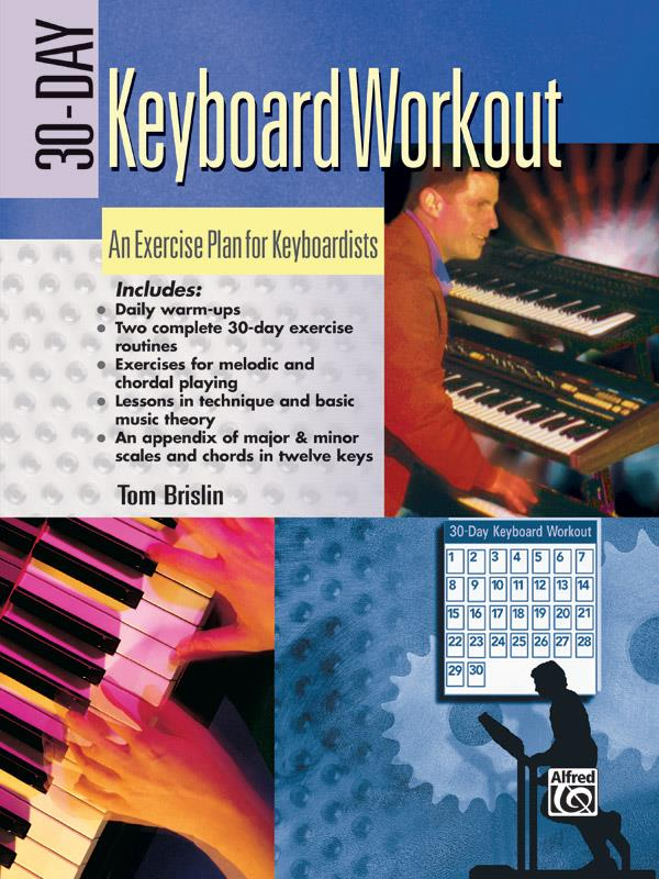 30-DAY KEYBOARD WORKOUT: AN EXER- CISE PLAN FOR KEYBOARDISTS