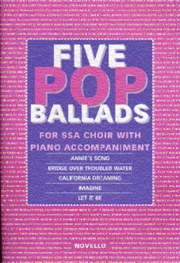 5 Pop Ballads: for female chorus (SSA) and piano,  score