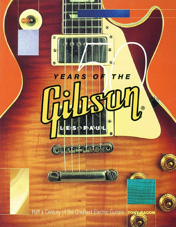 50 Years of the Gibson Les Paul Half a Century of the Greatest Electric Guitars