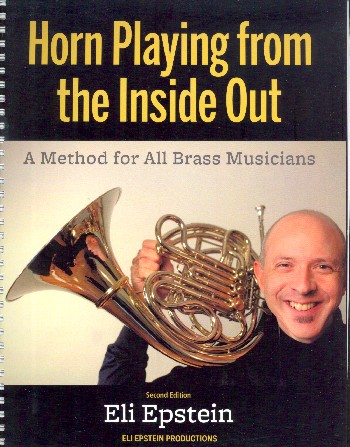 Horn Playing from the Inside out: for horn (and all other brass instruments)