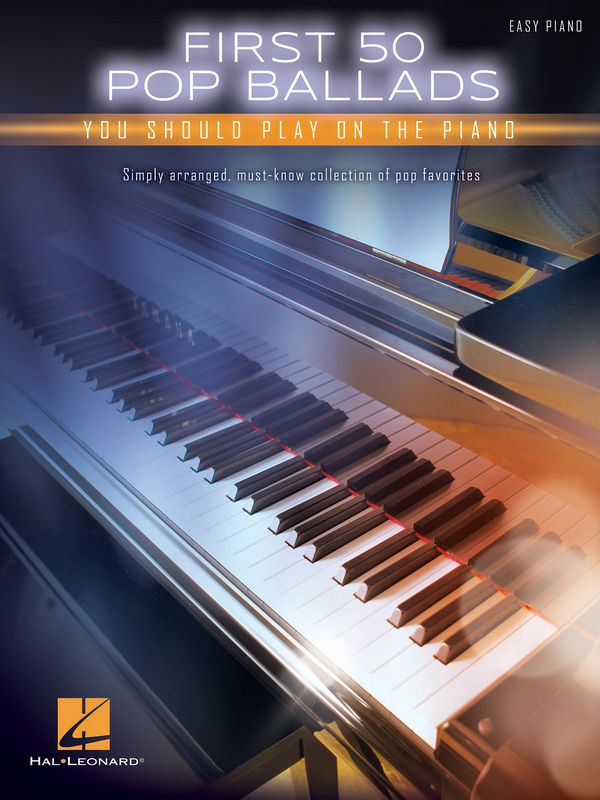 First 50 Pop Ballads Songs You should play on the Piano: for easy piano (with lyrics and chords)