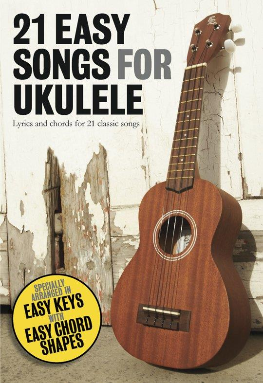 21 easy Songs for Ukulele songbook lyrics/strumming patterns/chords