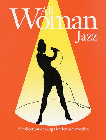 ALL WOMAN JAZZ: SONGBOOK FOR PIANO/VOICE/GUITAR A COLLECTION OF