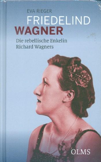 Friedelind Wagner : Die rebellische Enkelin Richard Wagners - Vollanzeige.