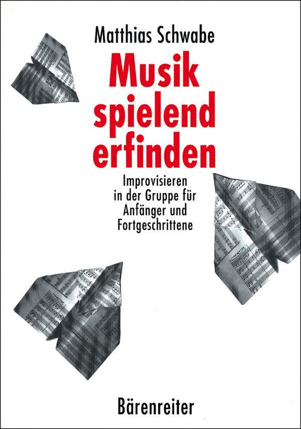 Schwabe, Matthias - Musik spielend erfinden :