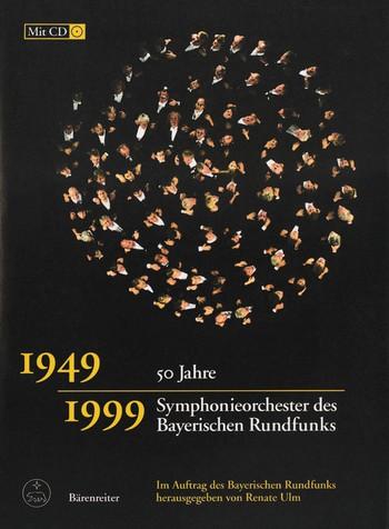 50 Jahre Symphonieorchester des Bayrischen Rundfunks (+CD): 1949-99