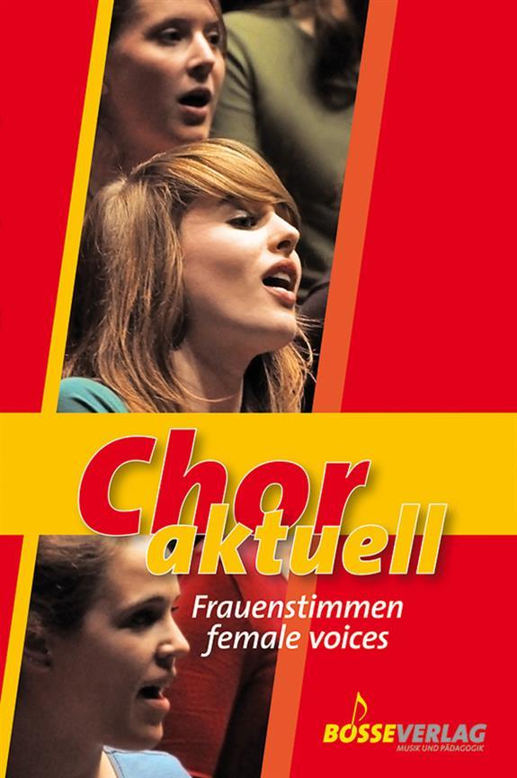 Chor aktuell Frauenstimmen: für Frauenchor (Mädchenchor) und Klavier