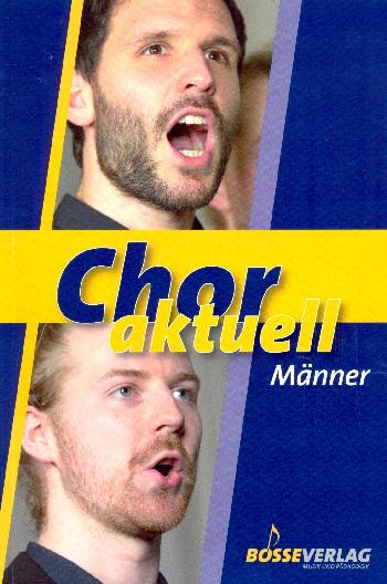 Chor aktuell Männer: für Männerchor (z.T. mit Instrumenten)