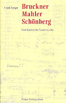 Bruckner - Mahler - Schönberg: Eine karmische Spurensuche