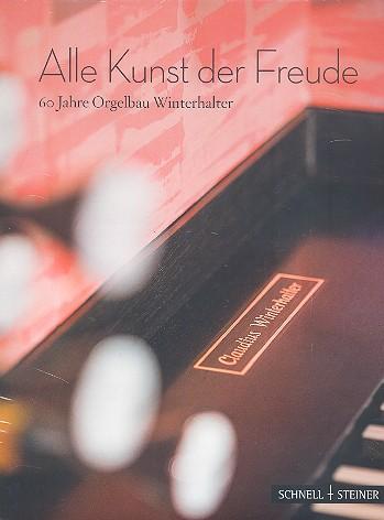 Alle Kunst der Freude: 60 Jahre Orgelbau Winterhalter