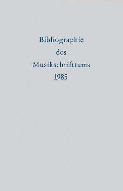 BIBLIOGRAPHIE DES MUSIKSCHRIFTTUMS 1985