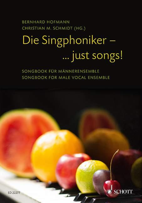 Die Singphoniker - just Songs: für Männerchor (mit Countertenor) und Klavier (Frauenstimmen ad lib)