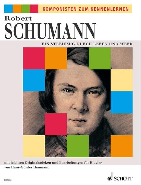 Schumann, Robert - Robert Schumann  : Ein Streifzug durch