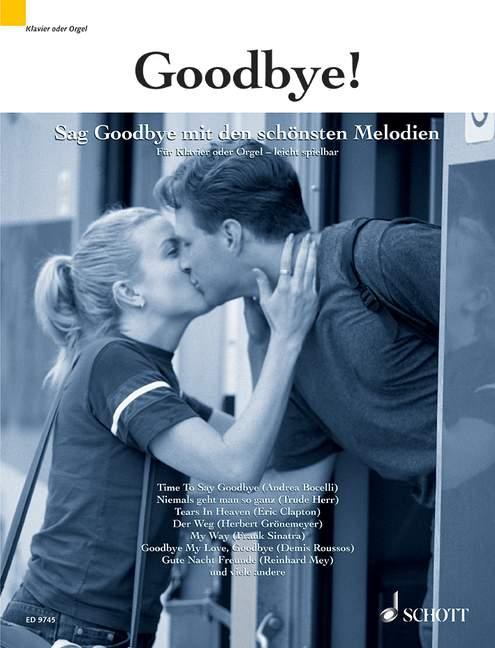 Goodbye: stimmungsvolle Lieder zum Abschied für Gesang und Klavier (Orgel)