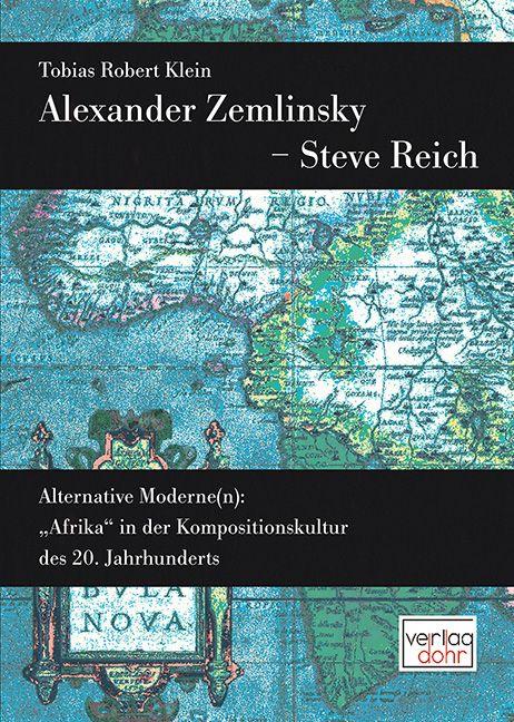 Alexander Zemlinsky - Steve Reich:  Alternative Moderne(n) - Afrika in der Kompositionskultur des 20. Jahrhunderts