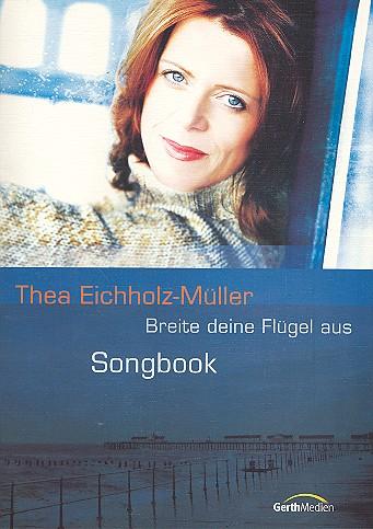 Breite deine Flügel aus: Songbook Melodie/Texte/Akkorde