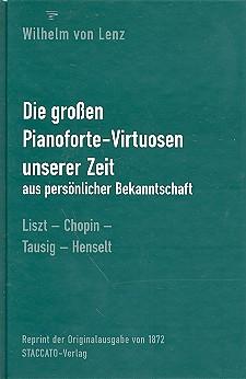 Lenz, Wilhelm von - Die großen Pianoforte-Virtuosen