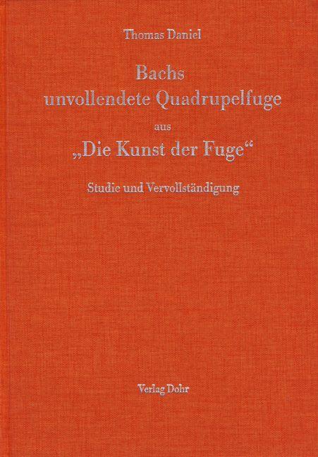 Daniel, Thomas - Bachs unvollendete Quadrupelfuge aus