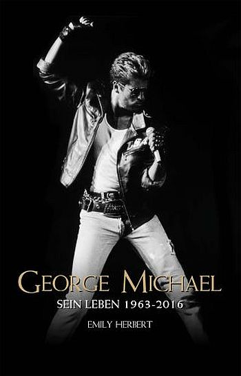George Michael : Sein Leben (1963-2016) - Vollanzeige.