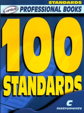 100 Standards: for C instruments melody line and chord symbols