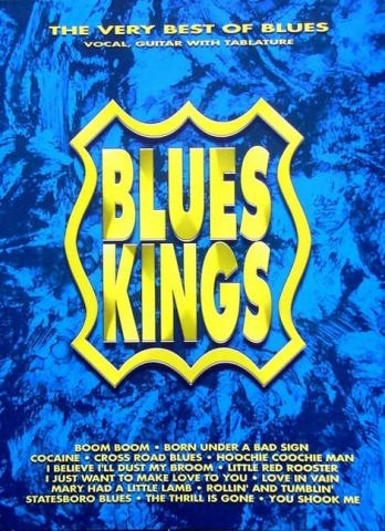 BLUES KINGS: THE VERY BEST OF BLUES FOR VOICE AND GUITAR (NOTES AND TAB)