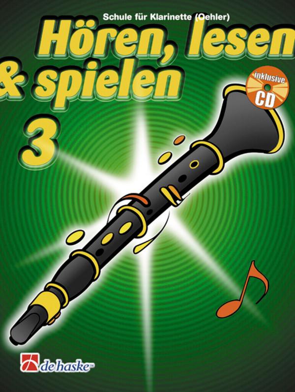 Hören lesen und spielen Band 3 (+CD): Schule für Klarinette (Oehler)