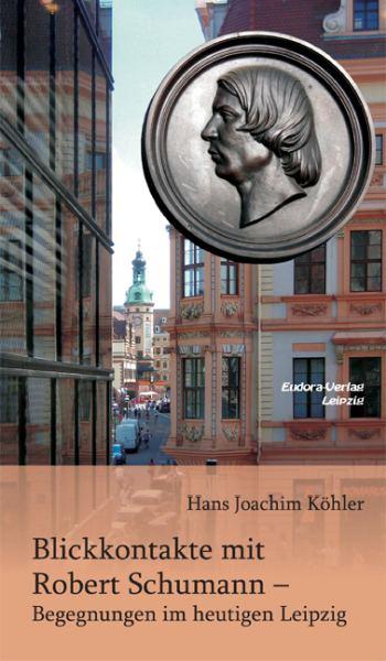 Blickkontakte mit Schumann - Begegnungen im heutigen Leipzig - Vollanzeige.