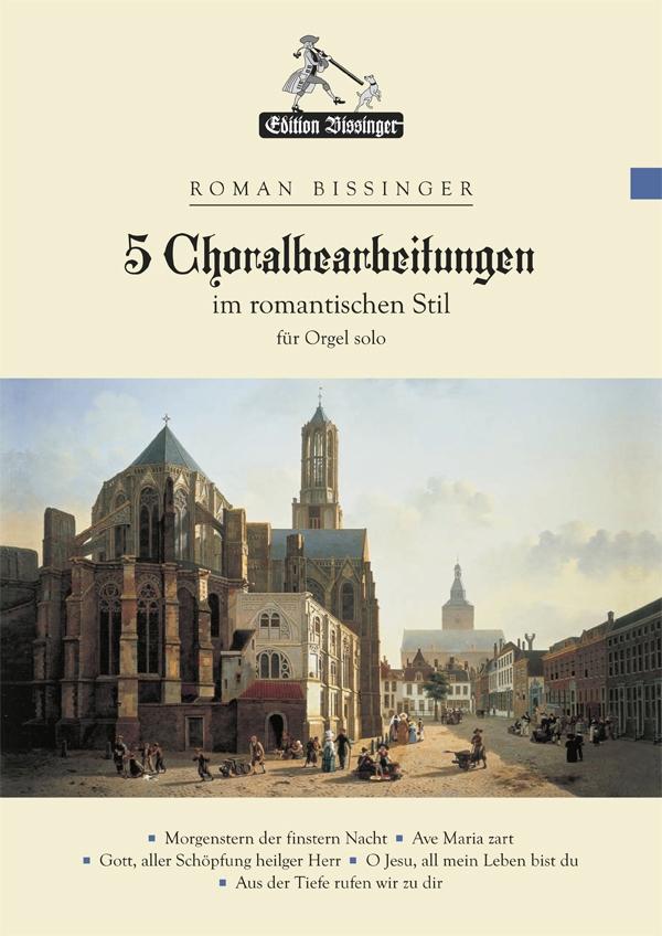 5 Choralbearbeitungen im romantischen Stil: für Orgel