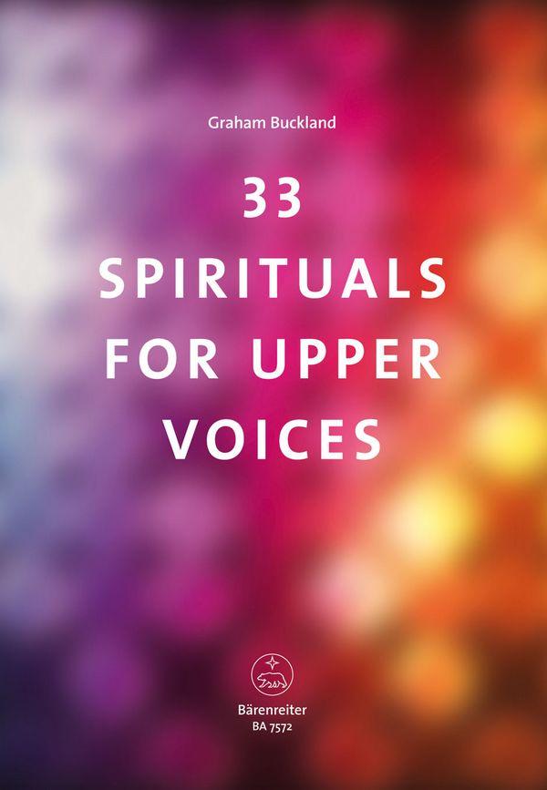 33 Spirituals for upper Voices: für Frauenchor (Kinderchor) und Klavier (Instrumente ad lib)