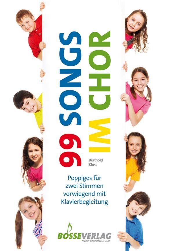 99 Songs in Chor: für 1-2-stimmigen Kinderchor (Jugendchor) und Klavier