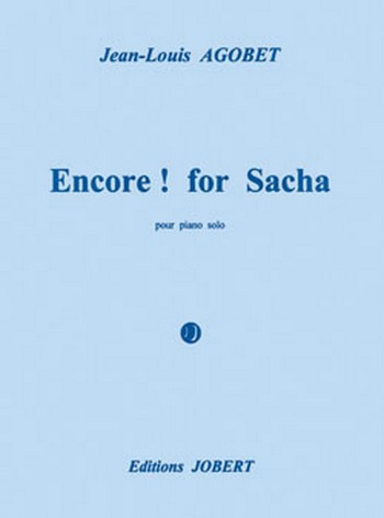 AGOBET Jean-Louis: Encore ! For Sacha piano