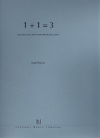 1 + 1 = 3: pour percussion solo et ensemble de percussions