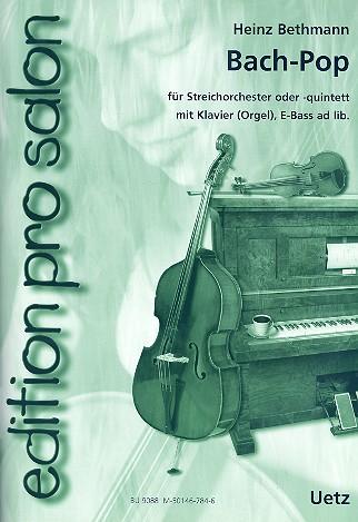 Bach-Pop: für Streichorchester (Streichquintett) und Klavier (Orgel) (E-Bass ad lib)