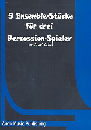 5 Ensemble-Stücke: für 3 Percussion-Spieler Partitur und Stimmen