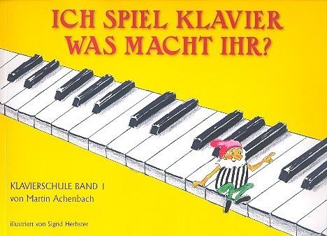 Ich spiel Klavier - was macht ihr Band 1: für Klavier