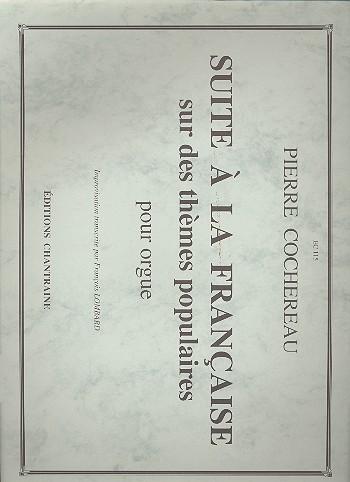 Suite a la francaise sur des themes populaires: pour orgue