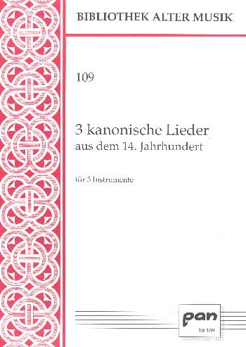 3 kanonische Lieder aus dem 14. Jahrhundert: für 3 Instrumente