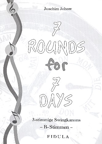 Johow, Joachim - 7 Rounds for 7 Days : 3-stimmige Swingkanons