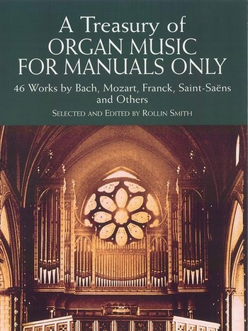 A treasury of organ music for manuals only: 46 works by Bach, Mozart, Franck, Saint-Saens