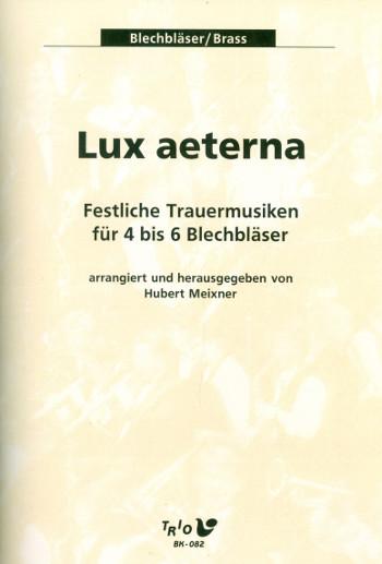 Lux Aeterna - Festliche Trauermusiken: für 4-6 Blechbläser