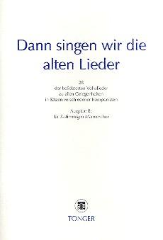 Dann singen wir die alten Lieder Ausgabe B: für Männerchor (TBB)