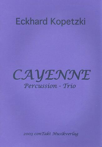 Cayenne: für Percussion-Trio (Pauken, Percussion, Drum Set)